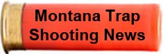 Montana Trap Shooting News